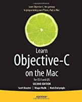 Learn Objective-C on the Mac: For OS X and iOS, 2nd Edition