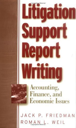 Friedman, Jack P.; Weil, Roman L.'s Litigation Support Report Writing: Accounting, Finance, and Economic Issues 1st (first) edition by Friedman, Jack P.; Weil, Roman L. published by Wiley [Hardcover] (2003)