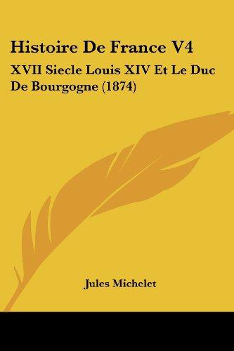 Histoire de France V4: XVII Siecle Louis XIV Et Le Duc de Bourgogne (1874)