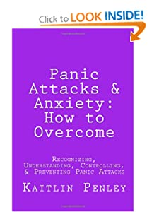 Panic Attacks & Anxiety: How to Overcome: Recognizing, Understanding, Controlling & Preventing Panic Attacks [Paperback]