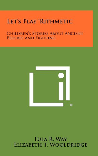 Let's Play 'Rithmetic: Children's Stories about Ancient Figures and Figuring