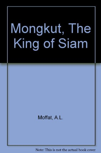 Mongkut, the King of Siam, by Abbot Low Moffat