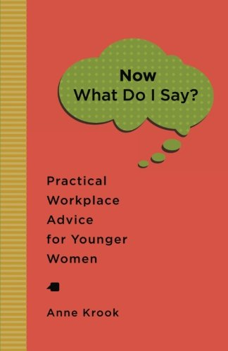 """Now What Do I Say?"" Practical Workplace Advice For Younger Women"