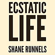 Ecstatic Life: Revised and Expanded Audiobook by Shane Runnels Narrated by Shane Runnels