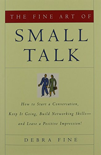 Download The Fine Art of Small Talk: How To Start a Conversation, Keep It Going, Build Networking Skills -- and Leave a Positive Impression!