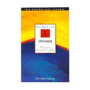 Das Buch vom 3. Oktober: Alle Fakten und Ereignisse vom 3. Oktober im Spiegel der letzten 100 Jahre