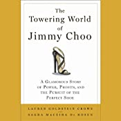 The Towering World of Jimmy Choo: Power, Profits, and the Pursuit of the Perfect Shoe | [Lauren Goldstein Crowe, Sagra Maceira de Rosen]