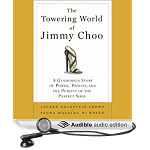 The Towering World of Jimmy Choo: Power, Profits, and the Pursuit of the Perfect Shoe
