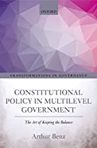 Constitutional Policy In Multilevel Government: The Art Of Keeping The Balance (transformations In Governance)