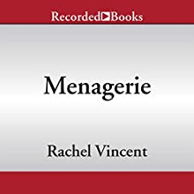 Menagerie (       UNABRIDGED) by Rachel Vincent Narrated by Gabra Zackman