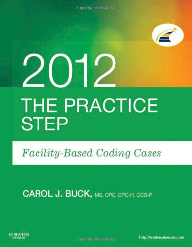 The Practice Step: Facility-Based Coding Cases, 2012 Edition, 1E