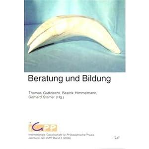 Beratung und Bildung: Jahrbuch der Internationalen Gesellschaft für Philosophische Praxis