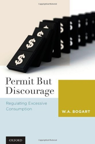 Permit But Discourage: Regulating Excessive Consumption 1st edition by Bogart, W. A. (2010) Hardcover PDF