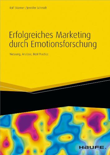 Jennifer Schmidt - Erfolgreiches Marketing durch Emotionsforschung: Messung, Analyse, Best Practice (Haufe Fachbuch)
