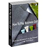 How to Play Business Golf - Revisited ~ S.O. Duke
