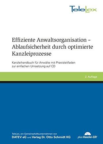 Effiziente Anwaltsorganisation - Ablaufsicherheit durch optimierte Kanzleiprozesse: Kanzleihandbuch für Anwälte mit Praxisleitfaden zur einfachen Umsetzung auf CD