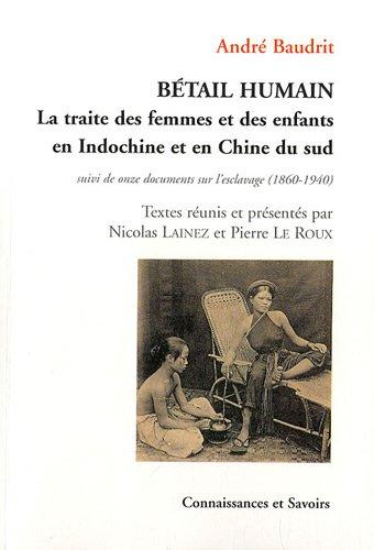 Bétail humain : La traite des femmes et des enfants en Indochine et en CHine du sud (rapt