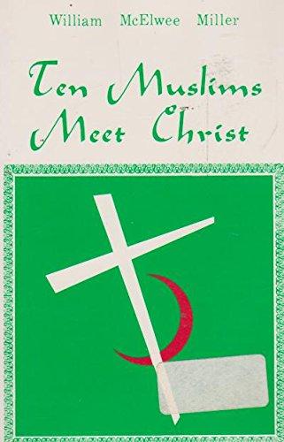 Ten Muslims Meet Christ, Miller, William McElwee