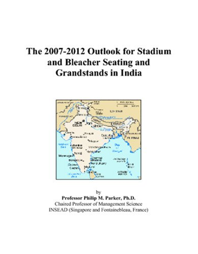 The 2007-2012 Outlook for Stadium and Bleacher Seating and Grandstands in India PDF