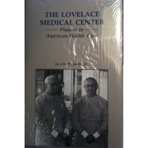 The Lovelace Medical Center: Pioneer in American health care Jake W. Spidle