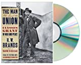 The Man Who Saved the Union: Ulysses Grant in War and Peace [Audiobook, Unabridged]