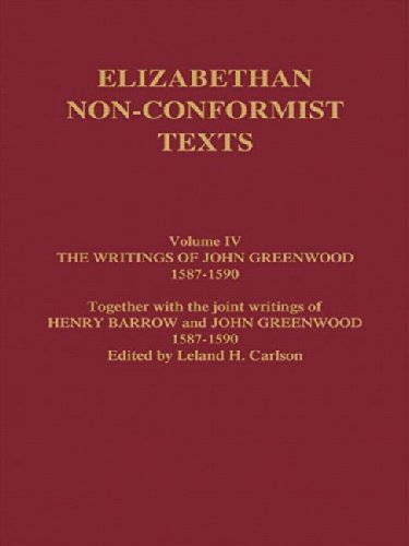 Elizabethan Non-Conformist Texts: The Writings of John Greenwood 1587-1590, together with the joint writings of Henry Barrow and John Greenwood 1587-1590: 4