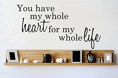 Top Selling Decals - Prices Reduced : Vinyl Wall Sticker : You have my whole heart for my whole life Quote Home Living Room Bedroom Decor ITEM - 22 Colors Available Size: 14 Inches X 30 Inches