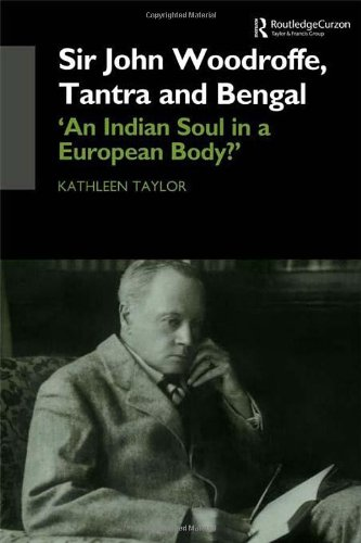 Sir John Woodroffe, Tantra and Bengal: 'An Indian Soul in a European Body?' (SOAS Studies on South Asia)