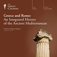 Greece and Rome: An Integrated History of the Ancient Mediterranean  by The Great Courses, Robert Garland Narrated by Professor Robert Garland