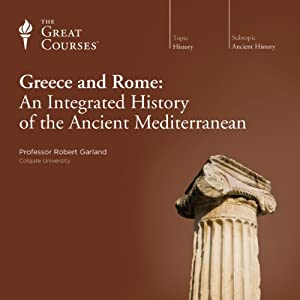 Greece and Rome: An Integrated History of the Ancient Mediterranean | [The Great Courses]