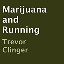 Marijuana and Running (       UNABRIDGED) by Trevor Clinger Narrated by Marc Goldmann