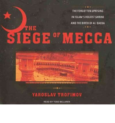 [ The Siege Of Mecca: The Forgotten Uprising In Islam'S Holiest Shrine And The Birth Of Al Qaeda - Ips ] By Trofimov, Yaroslav ( Author) 2007 [ Compact Disc ] front-666760