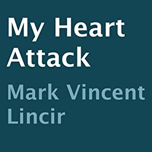 My Heart Attack | [Mark Vincent Lincir]