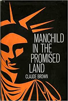 an analysis of the manchild in the promised land by claude brown Cooling it manchild in the promised land by claude brown macmillan 415 pp $595 claude brown's story of growing up in harlem deals at great.
