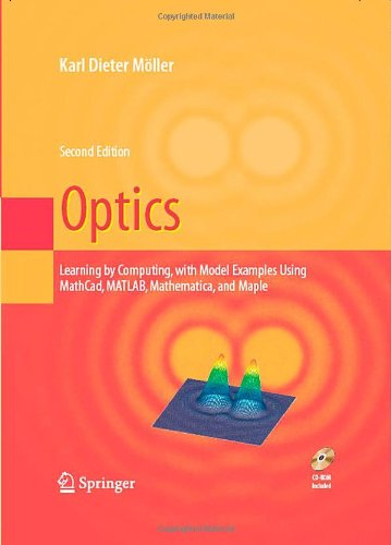 Optics: Learning By Computing, With Examples Using Maple, Mathcad®, Matlab®, Mathematica®, And Maple® (Undergraduate Texts In Contemporary Physics)