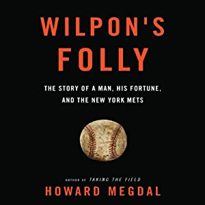 Wilpon's Folly: The Story of a Man, His Fortune, and the New York Mets | [Howard Megdal]