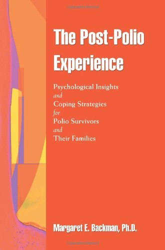 The Post-polio Experience: Psychological Insights And Coping Strategies for Polio Survivors And Their Families