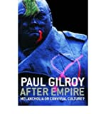 After Empire: Melancholia or Convivial Culture? (0415343070) by Gilroy, Paul