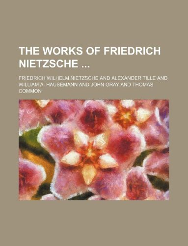 The works of Friedrich Nietzsche