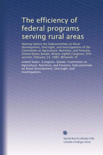 The Efficiency Of Federal Programs Serving Rural Areas: Hearing Before The Subcommittee On Rural Development, Oversight, And Investigations Of The ... Session, February 14, 1983, Winooski, Vt