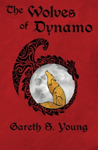 The Wolves of Dynamo: Volume 1 (Dynamo City)