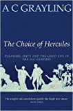 The Choice of Hercules: Pleasure, Duty and the Good Life in the 21st Century (029784833X) by Grayling, A. C.