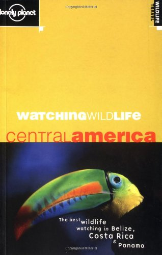 Watching Wildlife: Central America (Lonely Planet)