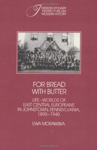 Brot mit Butter: die Lebenswelten der zentralen Osteuropäer in Johnstown, Pennsylvania, 1890-1940 (Interdisciplinary Perspectives on Modern History)
