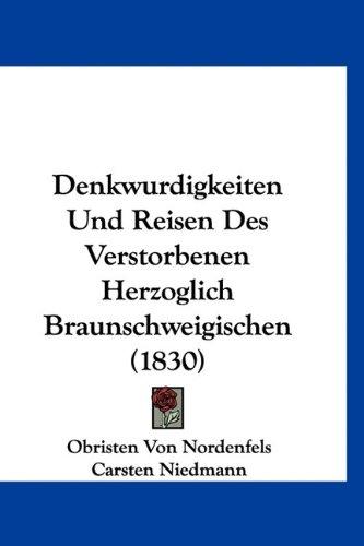 Denkwurdigkeiten Und Reisen Des Verstorbenen Herzoglich Braunschweigischen (1830)