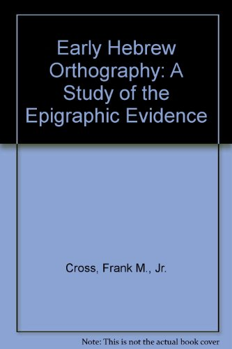 Early Hebrew Orthography: A Study of the Epigraphic Evidence (American Oriental Series)