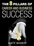 The 8 Pillars of Career and Business Success