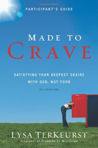 Made to Crave Participant's Guide: Satisfying Your Deepest Desire with God, Not Food PDF