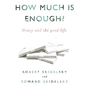 How Much is Enough?: Money and the Good Life | [Edward Skidelsky, Edward Skidelsky]