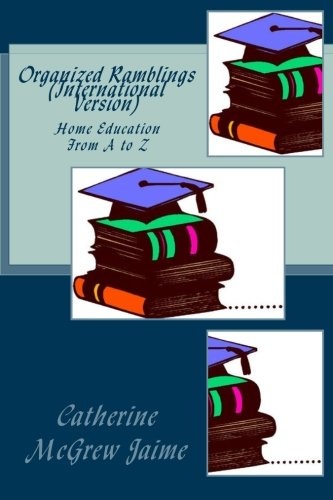 Organized Ramblings (International Version): Home Education From A to Z